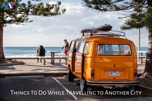 9 Things to Do While Travelling to Another City