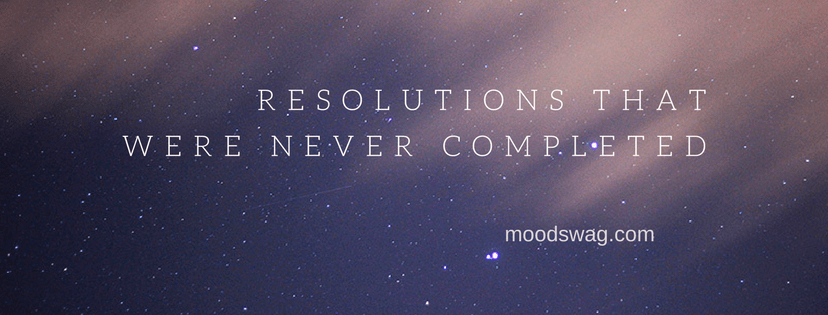 Resolutions that were never completed