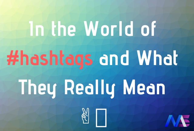 In the World of #hashtags and What They Really Mean