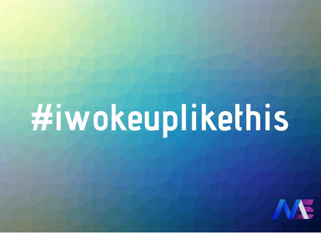 #iwokeuplikethis new