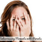 embarrassing moments with parents