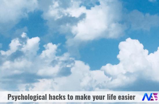 psychological hacks to make your life easier