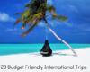 28 budget friendly international holidays