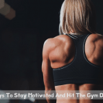 11 Ways To Stay Motivated And Hit The Gym Daily