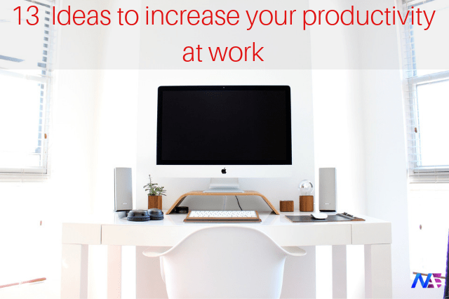 13 Ideas to increase your productivity at work