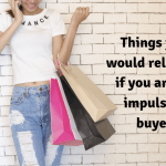 Things you would relate to if you are an impulsive buyer