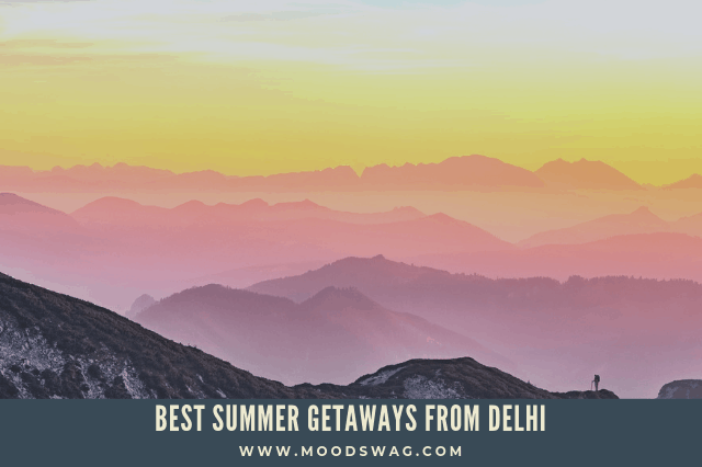 62 Best Summer Getaways from Delhi you can do in  4 days or less