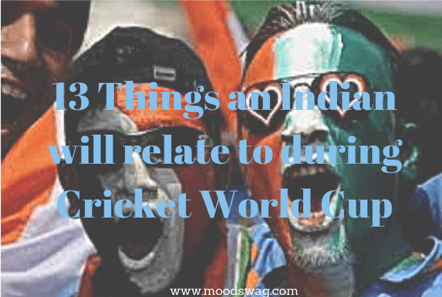 13 Things Indian Cricket Fans will relate to during  World Cup