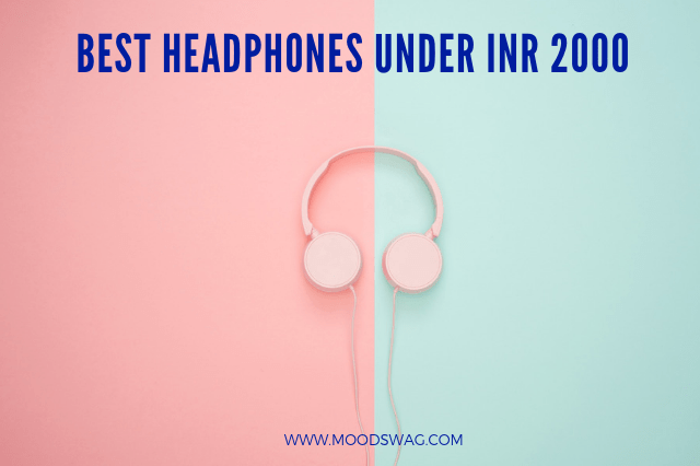 Highest Rated Best Headphones Under INR 2000 That You can Buy Now