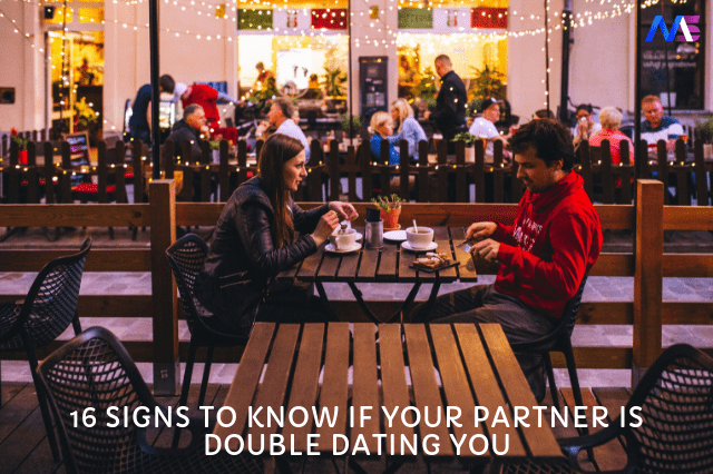 16 Signs to know if your partner is double dating you