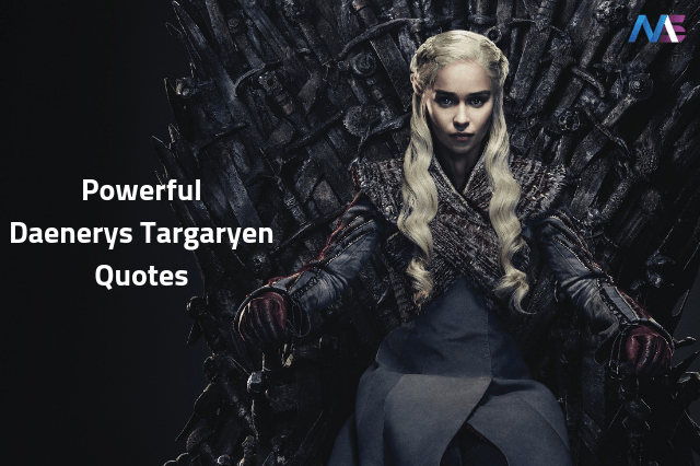 Powerful Daenerys Targaryen Quotes that are Sure to Ignite The Fire in You