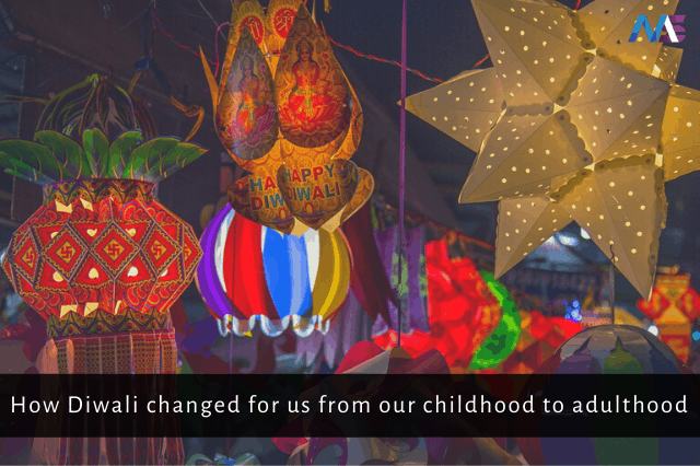 How Diwali changed for us from our childhood to adulthood