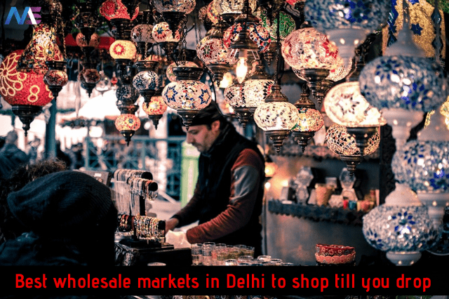 Best wholesale markets in Delhi to shop till you drop