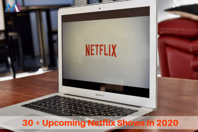 30 + Upcoming Netflix Shows In 2020