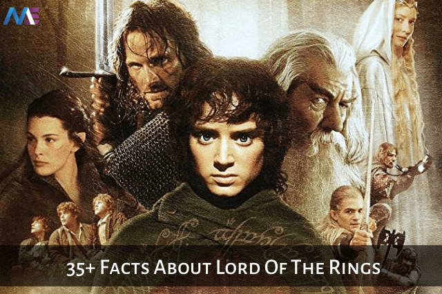 35+ Interesting Facts About The Very Famous Series: Lord Of The Rings