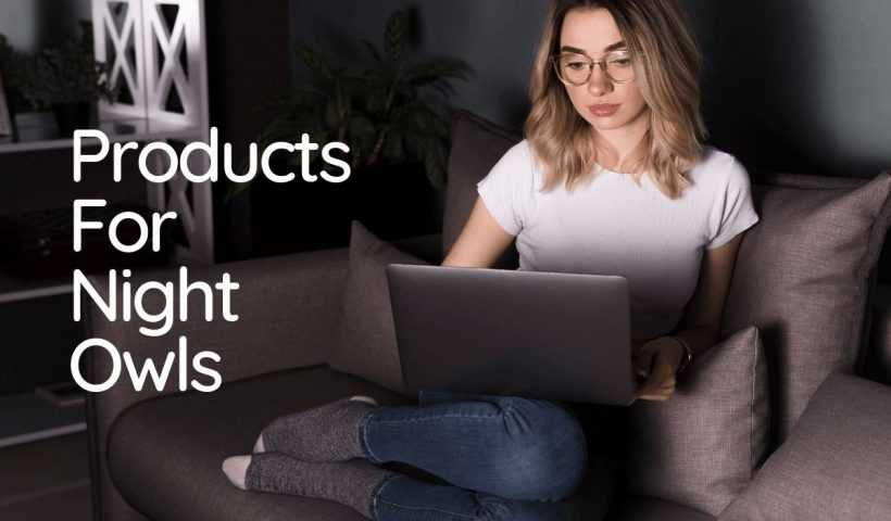 Products For Night Owls