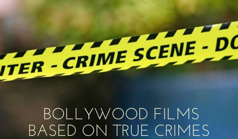 Bollywood Films Based On True Crimes