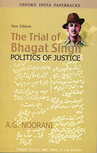 The trial of Bhagat Singh - Politics of Justice.